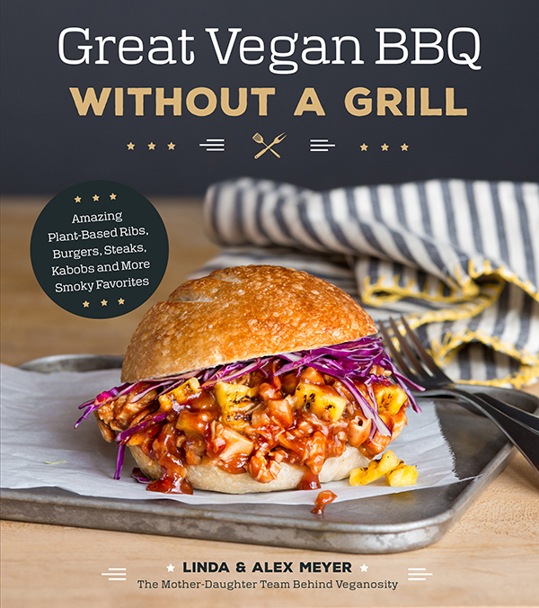 Great Vegan BBQ Without a Grillby Linda & Alex Meyer
