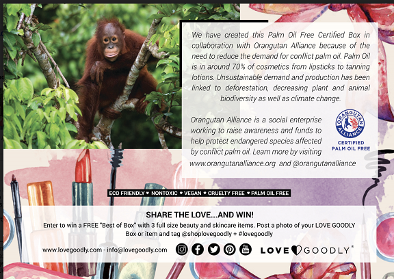This month, the entire Love Goodly box was palm oil free in collaboration with the Orangutan Alliance
